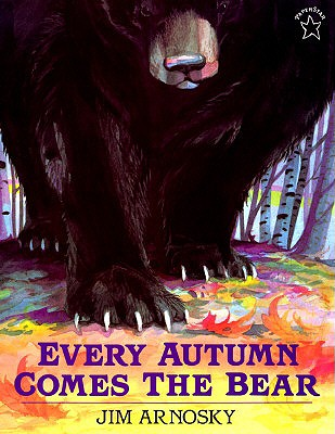 Every Autumn Comes the Bear By Arnosky, Jim